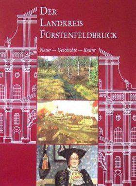 Der Landkreis Fürstenfeldbruck<br>Natur - Geschichte - Kultur<br><br>
